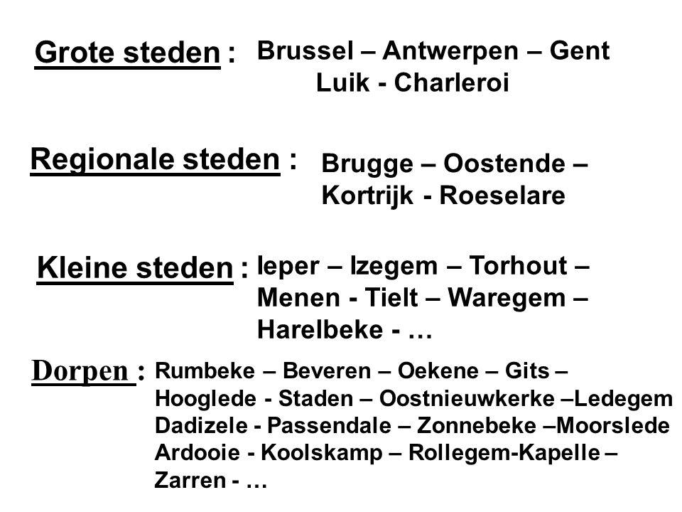 Grote steden : Brussel – Antwerpen – Gent Luik - Charleroi Regionale steden : Brugge – Oostende – Kortrijk - Roeselare Kleine steden : Ieper – Izegem