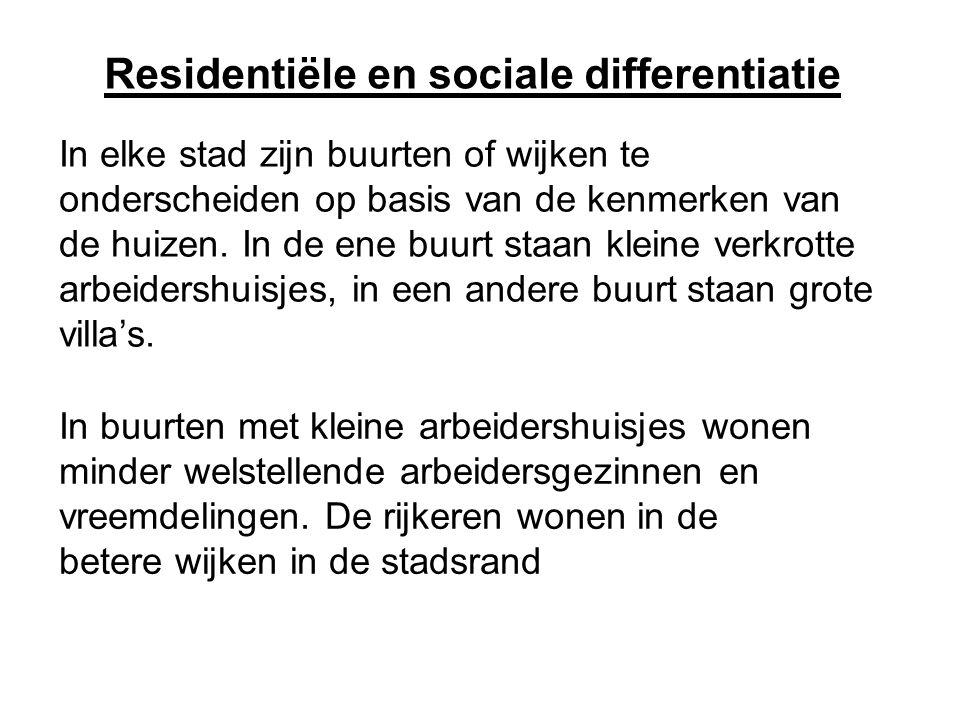 Residentiële en sociale differentiatie In elke stad zijn buurten of wijken te onderscheiden op basis van de kenmerken van de huizen. In de ene buurt s