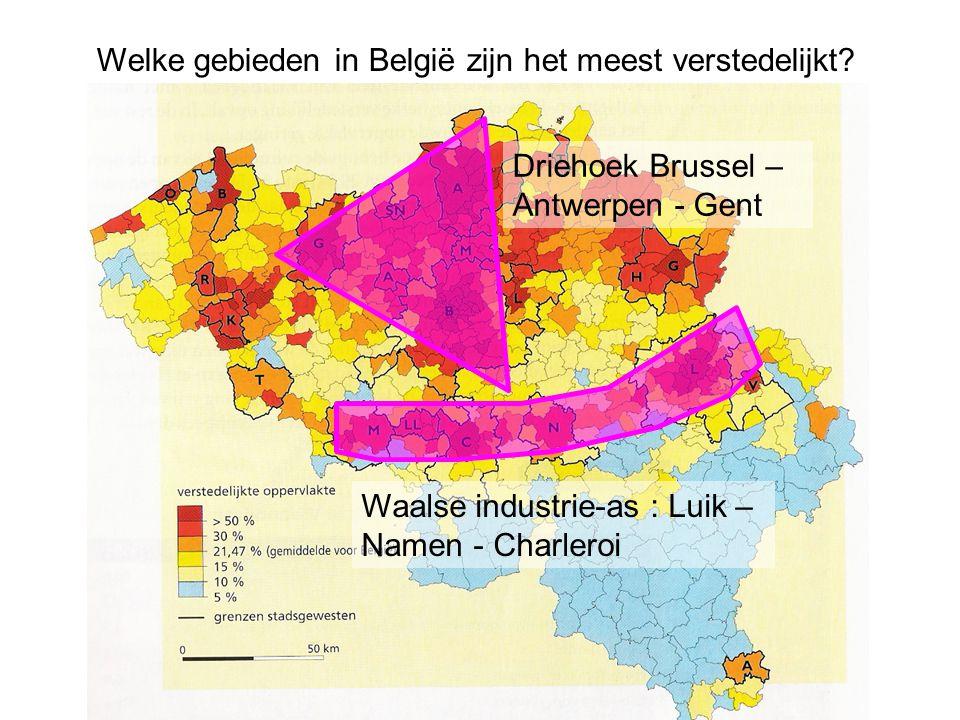 Welke gebieden in België zijn het meest verstedelijkt? Driehoek Brussel – Antwerpen - Gent Waalse industrie-as : Luik – Namen - Charleroi