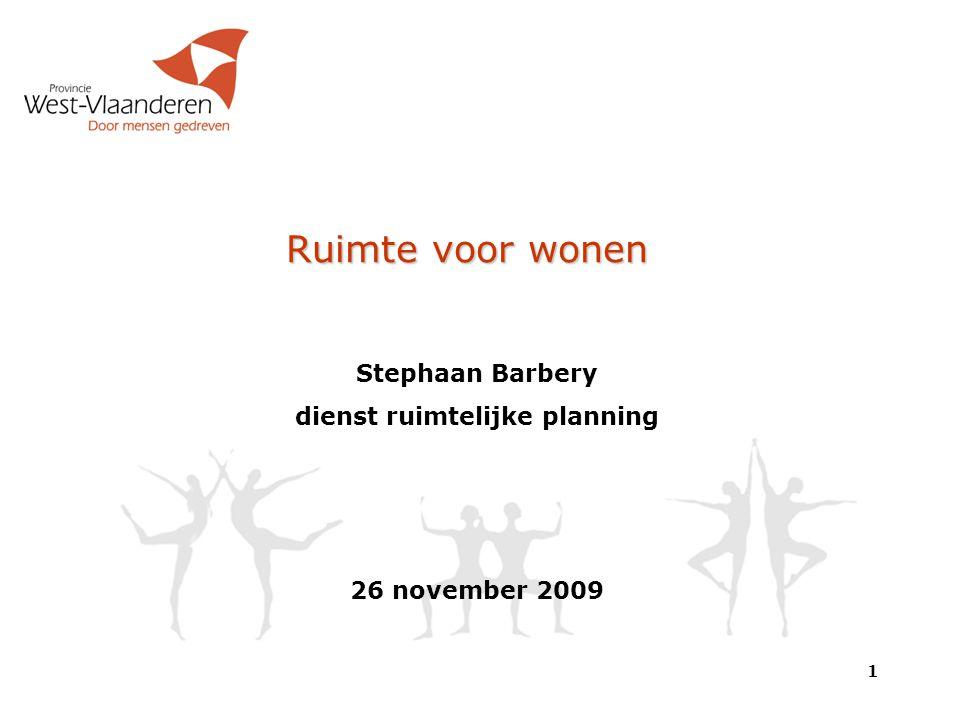 Ruimte voor wonen 1 Stephaan Barbery dienst ruimtelijke planning 26 november 2009