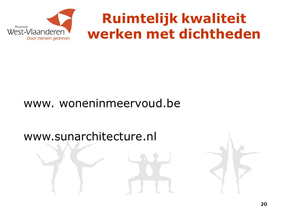 Ruimtelijk kwaliteit werken met dichtheden www. woneninmeervoud.be www.sunarchitecture.nl 20