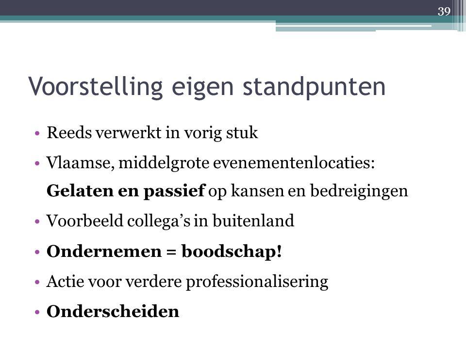 Voorstelling eigen standpunten Reeds verwerkt in vorig stuk Vlaamse, middelgrote evenementenlocaties: Gelaten en passief op kansen en bedreigingen Voo