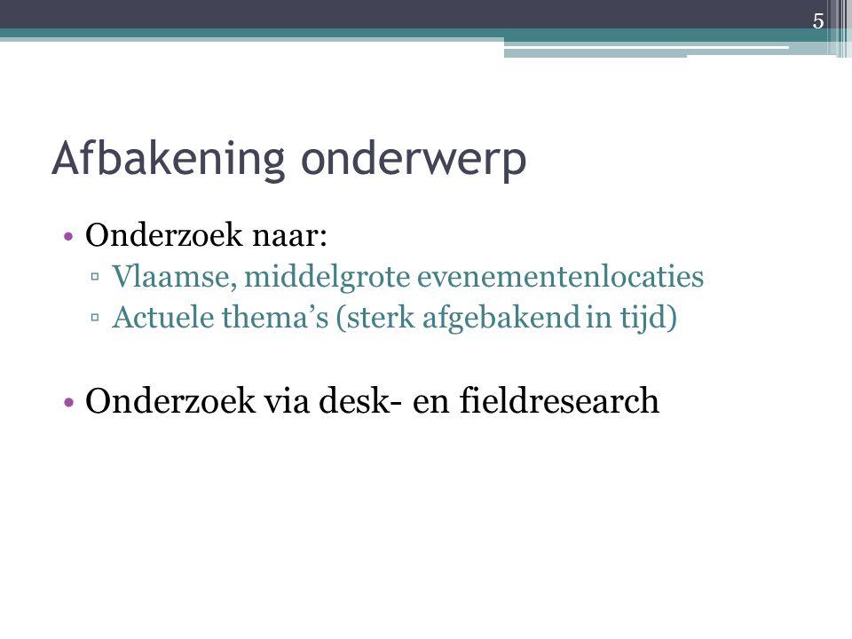 Afbakening onderwerp Onderzoek naar: ▫Vlaamse, middelgrote evenementenlocaties ▫Actuele thema's (sterk afgebakend in tijd) Onderzoek via desk- en fiel