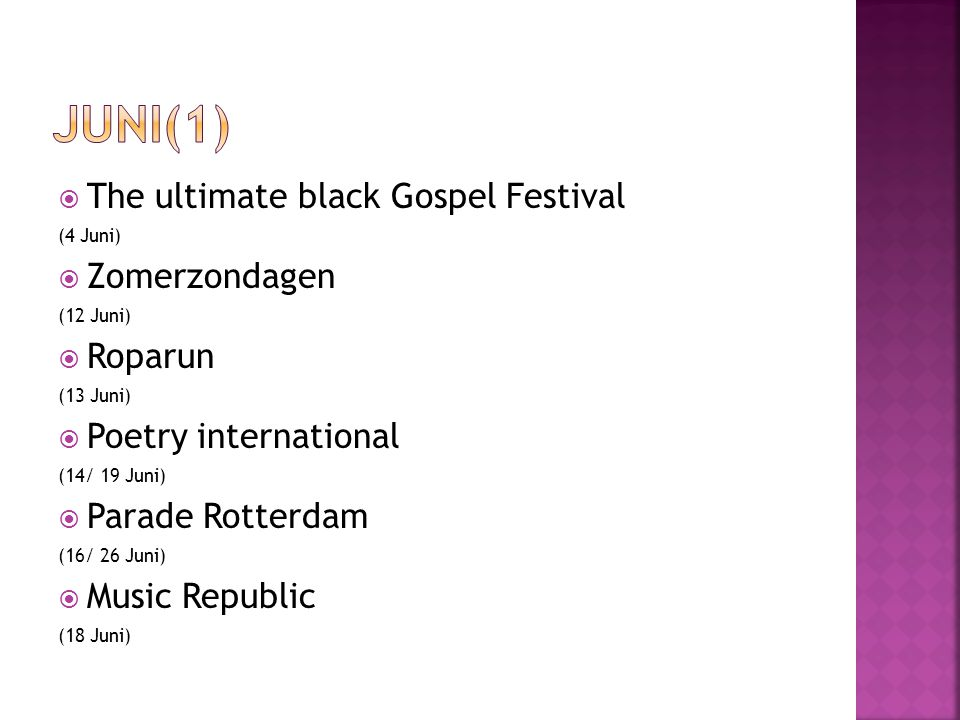  The ultimate black Gospel Festival (4 Juni)  Zomerzondagen (12 Juni)  Roparun (13 Juni)  Poetry international (14/ 19 Juni)  Parade Rotterdam (16/ 26 Juni)  Music Republic (18 Juni)