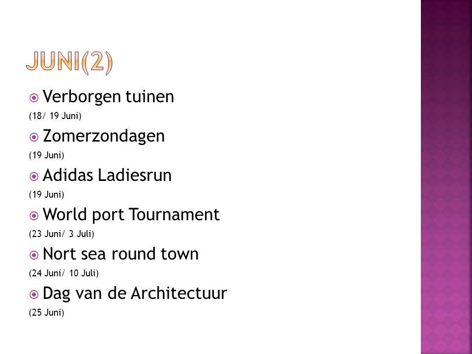 Verborgen tuinen (18/ 19 Juni)  Zomerzondagen (19 Juni)  Adidas Ladiesrun (19 Juni)  World port Tournament (23 Juni/ 3 Juli)  Nort sea round town (24 Juni/ 10 Juli)  Dag van de Architectuur (25 Juni)