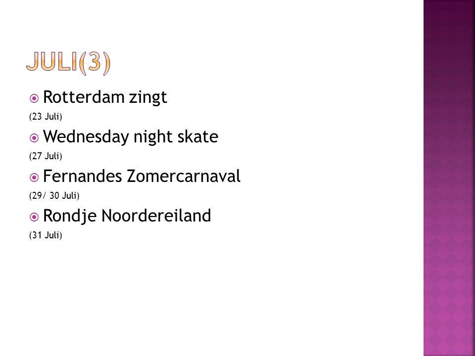  Rotterdam zingt (23 Juli)  Wednesday night skate (27 Juli)  Fernandes Zomercarnaval (29/ 30 Juli)  Rondje Noordereiland (31 Juli)