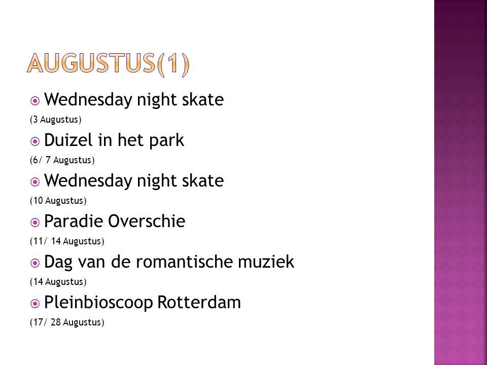  Wednesday night skate (3 Augustus)  Duizel in het park (6/ 7 Augustus)  Wednesday night skate (10 Augustus)  Paradie Overschie (11/ 14 Augustus)  Dag van de romantische muziek (14 Augustus)  Pleinbioscoop Rotterdam (17/ 28 Augustus)