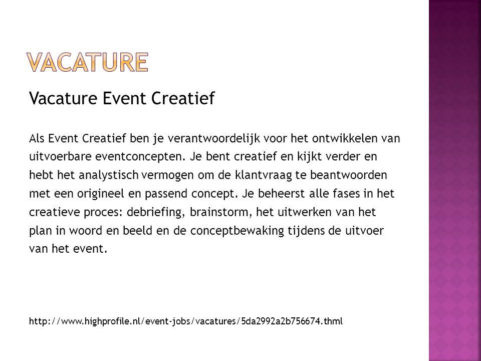 Vacature Event Creatief Als Event Creatief ben je verantwoordelijk voor het ontwikkelen van uitvoerbare eventconcepten.