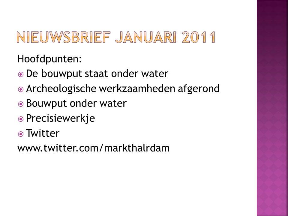 Hoofdpunten:  De bouwput staat onder water  Archeologische werkzaamheden afgerond  Bouwput onder water  Precisiewerkje  Twitter www.twitter.com/markthalrdam