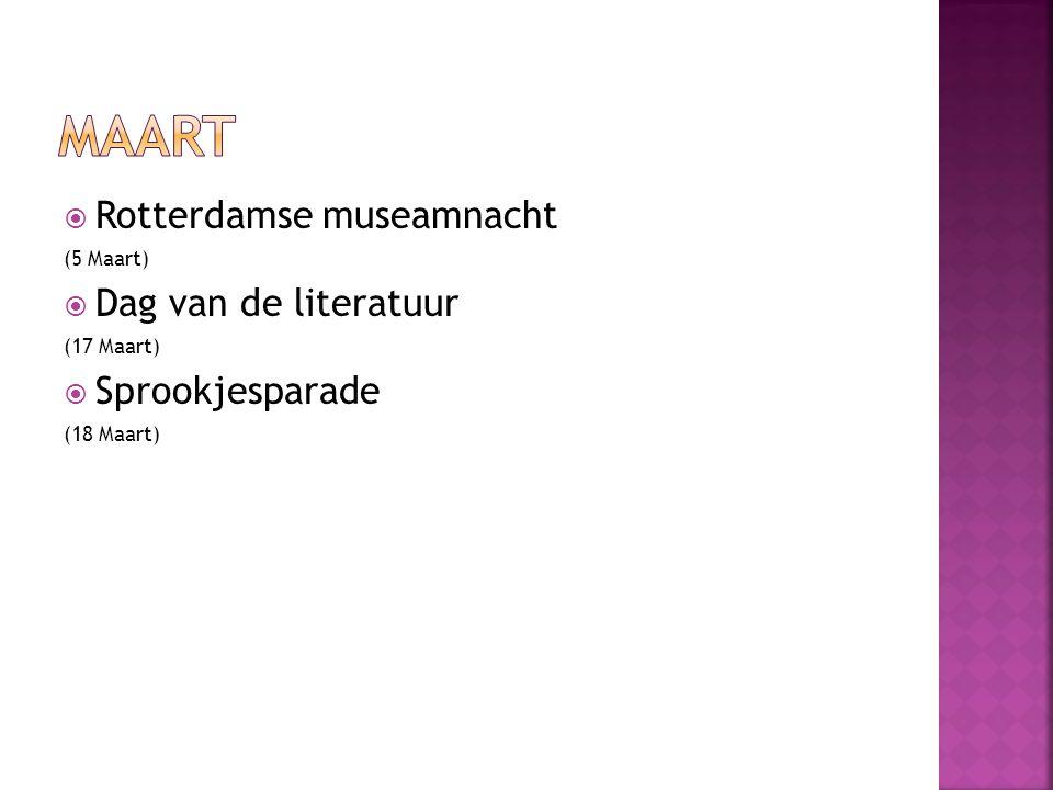  Rotterdamse museamnacht (5 Maart)  Dag van de literatuur (17 Maart)  Sprookjesparade (18 Maart)
