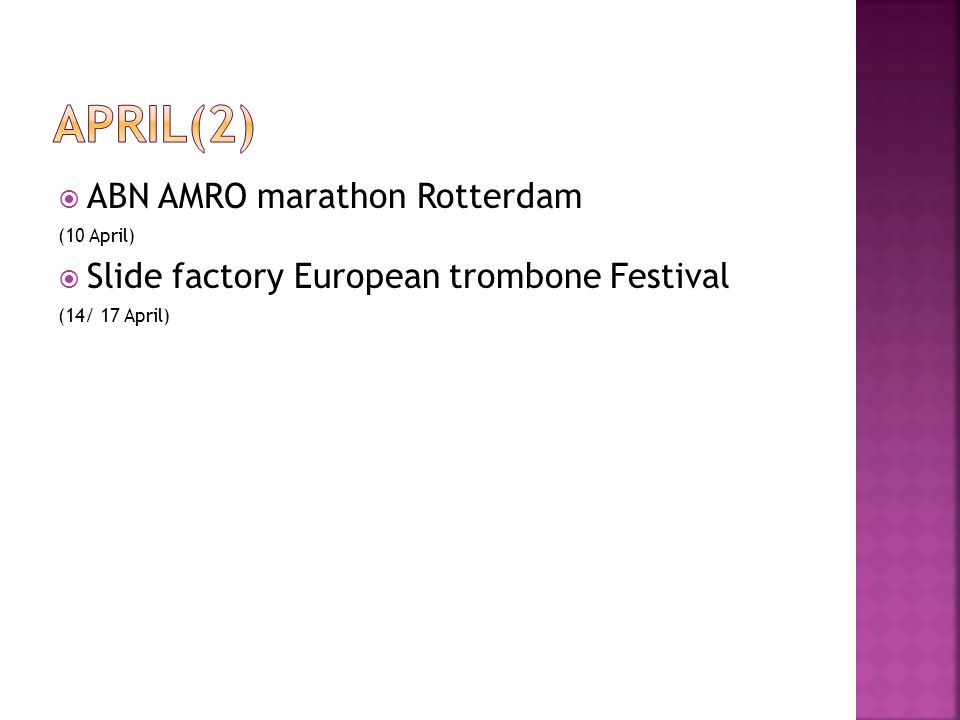  ABN AMRO marathon Rotterdam (10 April)  Slide factory European trombone Festival (14/ 17 April)