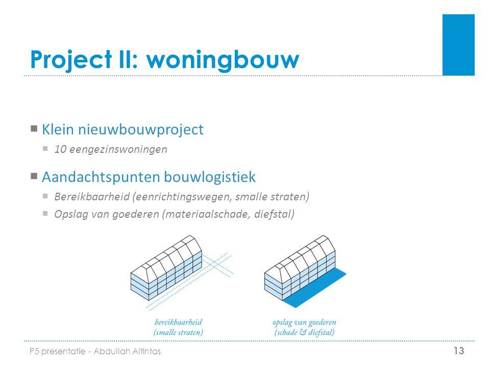 Project II: woningbouw  Klein nieuwbouwproject  10 eengezinswoningen  Aandachtspunten bouwlogistiek  Bereikbaarheid (eenrichtingswegen, smalle str