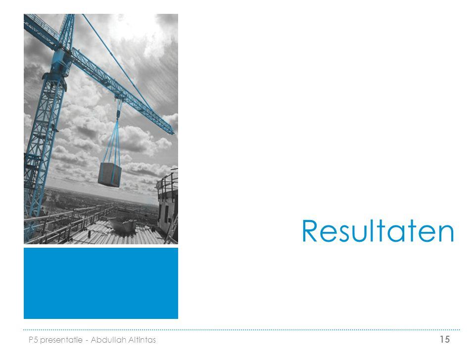 15 Resultaten P5 presentatie - Abdullah Altintas