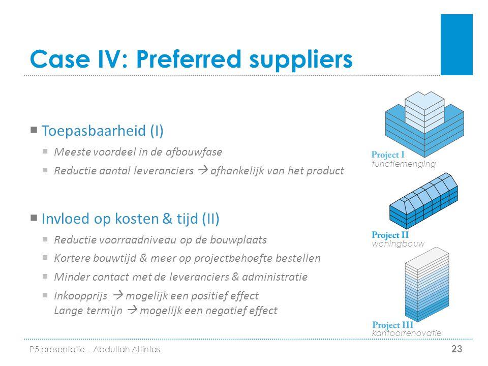 Case IV: Preferred suppliers  Toepasbaarheid (I)  Meeste voordeel in de afbouwfase  Reductie aantal leveranciers  afhankelijk van het product  In