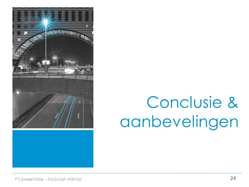 24 Conclusie & aanbevelingen P5 presentatie - Abdullah Altintas