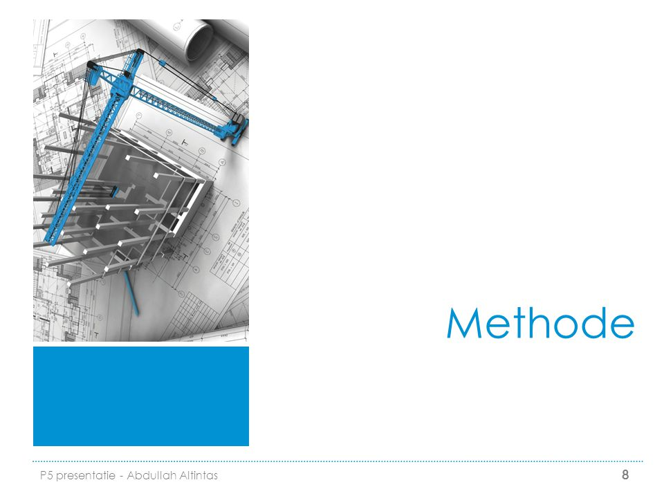 8 Methode P5 presentatie - Abdullah Altintas