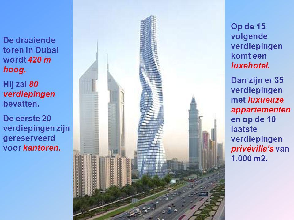 De draaiende toren in Dubai wordt 420 m hoog.Hij zal 80 verdiepingen bevatten.