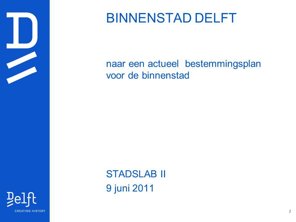 1 BINNENSTAD DELFT naar een actueel bestemmingsplan voor de binnenstad STADSLAB II 9 juni 2011