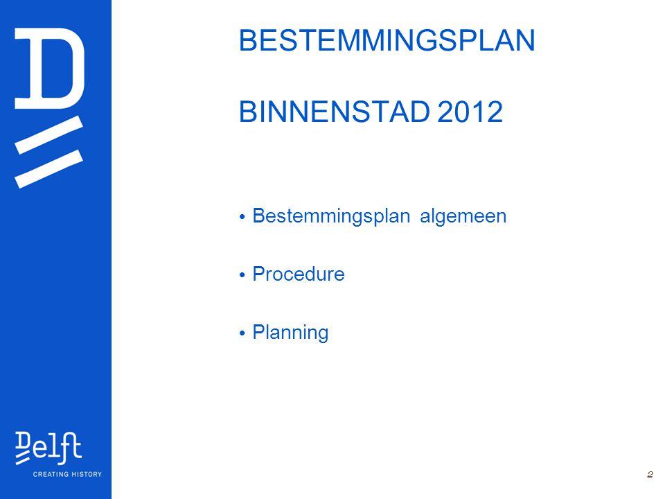 2 BESTEMMINGSPLAN BINNENSTAD 2012 Bestemmingsplan algemeen Procedure Planning