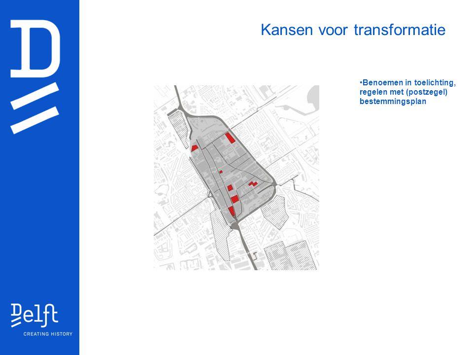 Kansen voor transformatie Benoemen in toelichting, regelen met (postzegel) bestemmingsplan