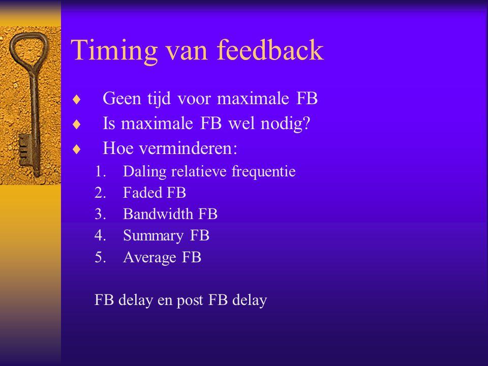 Timing van feedback  Geen tijd voor maximale FB  Is maximale FB wel nodig.