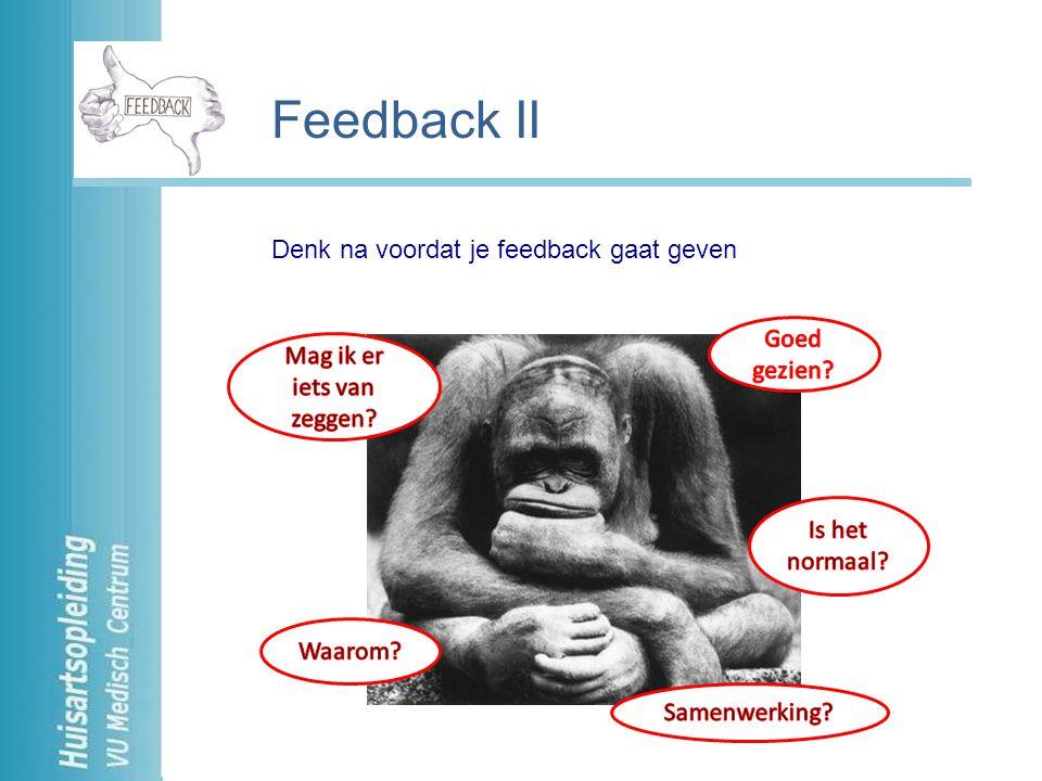 Denk na voordat je feedback gaat geven Feedback II