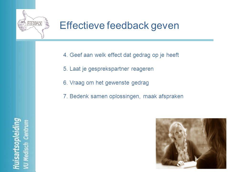 4. Geef aan welk effect dat gedrag op je heeft 5. Laat je gesprekspartner reageren 6. Vraag om het gewenste gedrag 7. Bedenk samen oplossingen, maak a