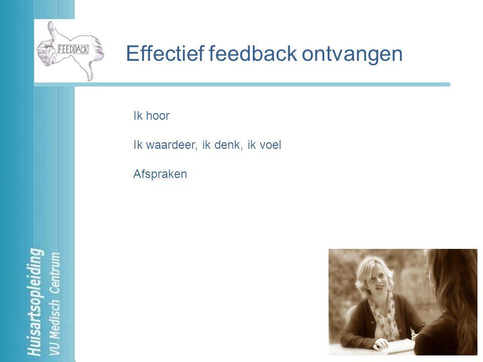 Valkuilen: Vermijden, negeren, ontkennen, goedpraten, terugslaan, slikken Effectief feedback ontvangen