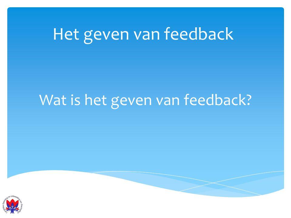 Het geven van feedback De ontvanger 1.Gaat niet in de verdediging 2.Ontkent de waarneming niet 3.Gaat niet argumenteren 4.Geeft niet verwijten 5.Loopt niet weg