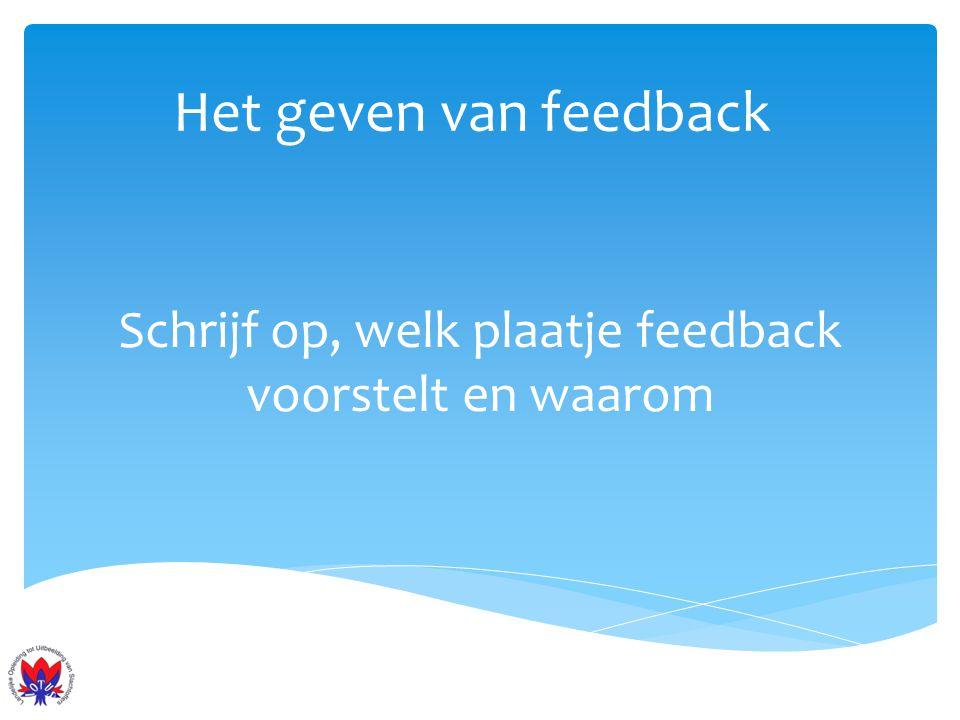 Het geven van feedback Waarneming Wat zie of hoor ik aan gedrag bij de ander