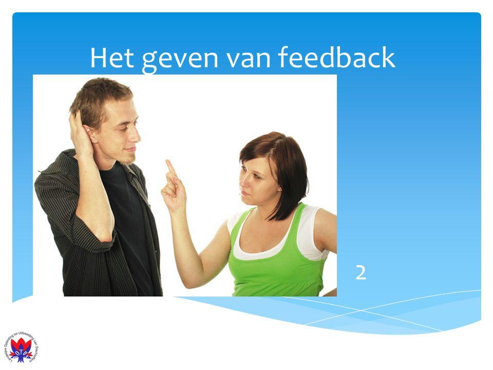 Het geven van feedback Reactie Wat is het gevolg van dat gedrag?