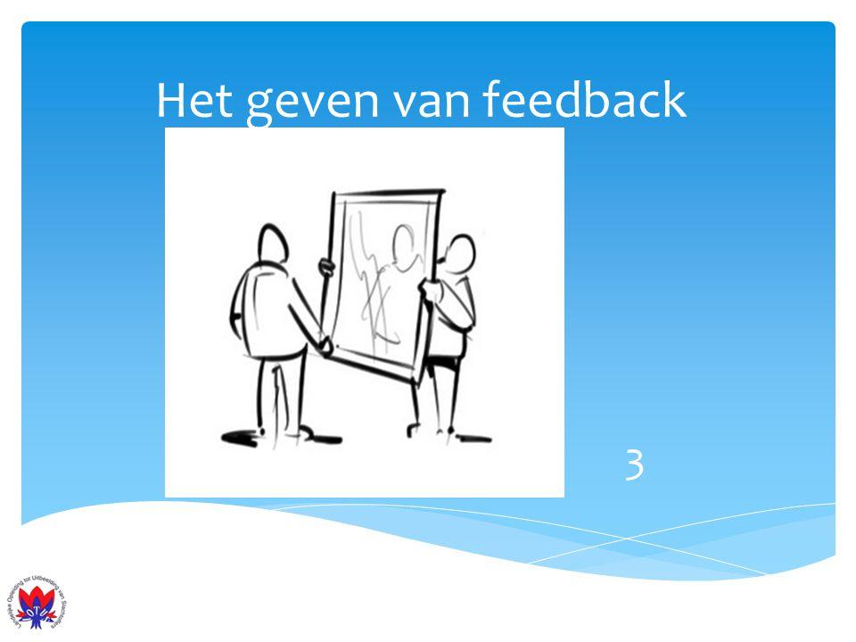 Het geven van feedback Effectieve feedback 1.Doelgericht 2.Geeft verschil nieuws 3.Precies en observeerbaar 4.Positief geformuleerd