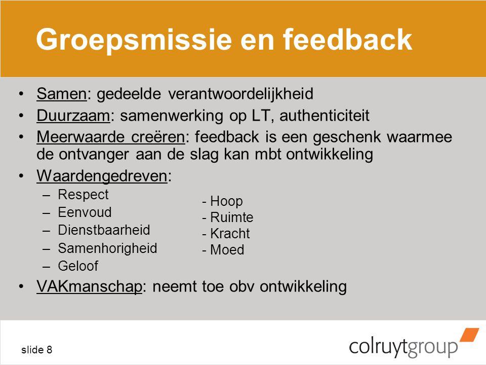 slide 8 Groepsmissie en feedback Samen: gedeelde verantwoordelijkheid Duurzaam: samenwerking op LT, authenticiteit Meerwaarde creëren: feedback is een