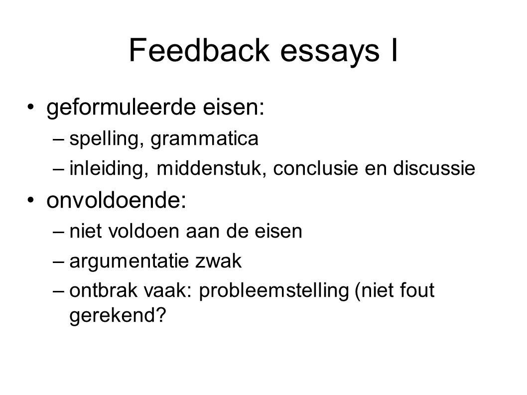 Feedback essays I geformuleerde eisen: –spelling, grammatica –inleiding, middenstuk, conclusie en discussie onvoldoende: –niet voldoen aan de eisen –a