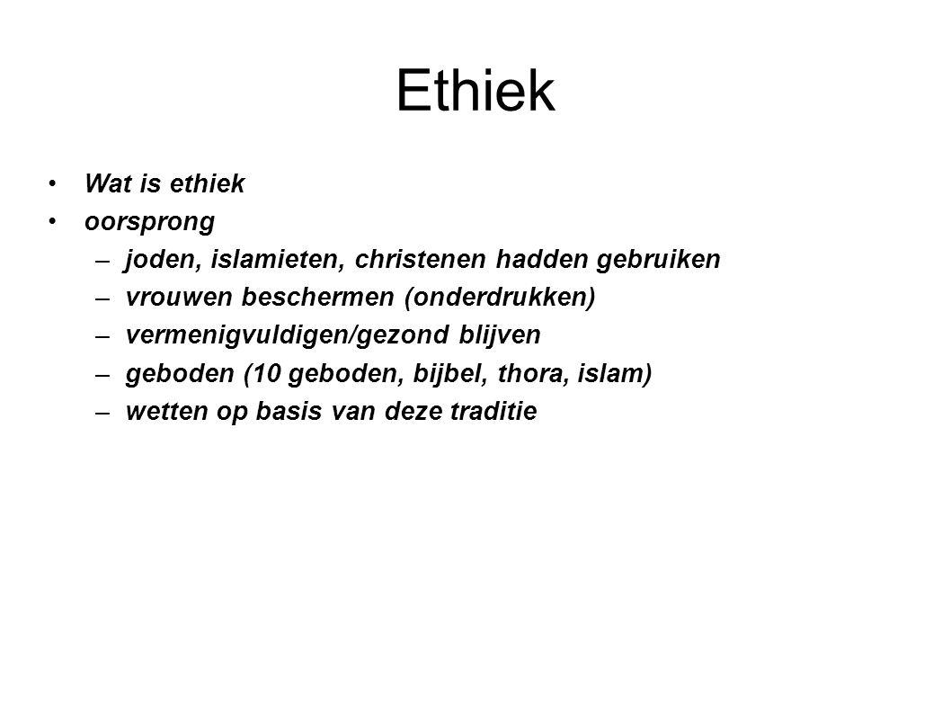 Ethiek Wat is ethiek oorsprong –joden, islamieten, christenen hadden gebruiken –vrouwen beschermen (onderdrukken) –vermenigvuldigen/gezond blijven –ge