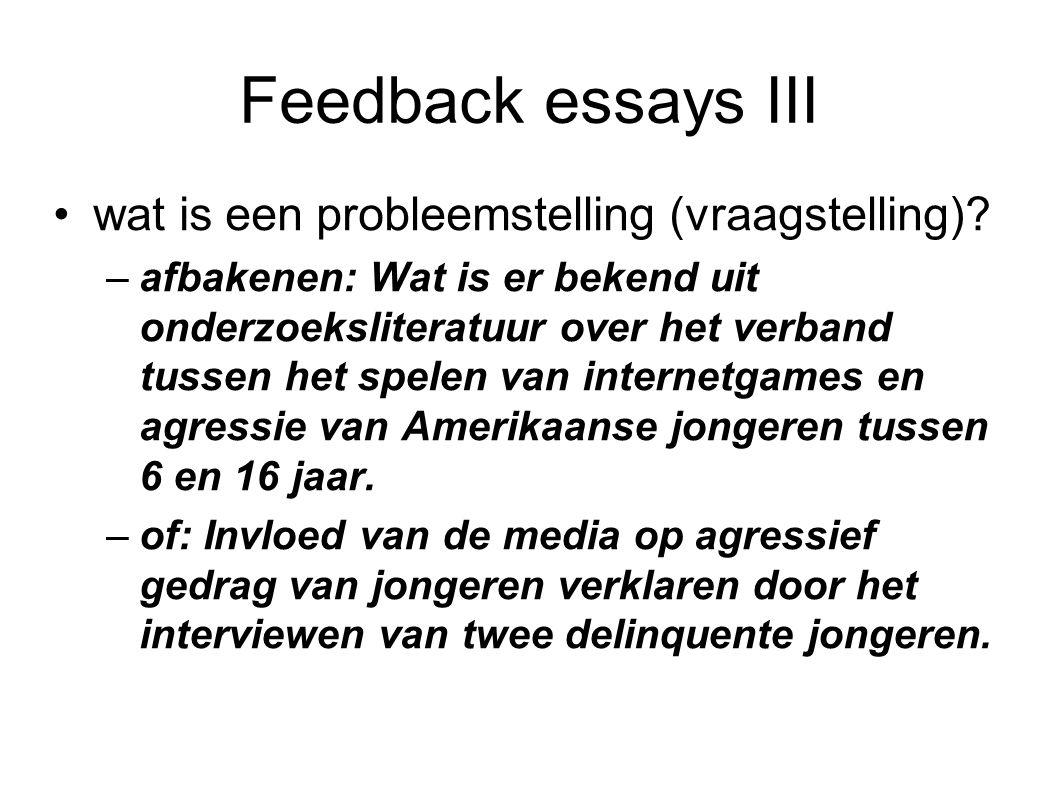 Feedback essays III wat is een probleemstelling (vraagstelling)? –afbakenen: Wat is er bekend uit onderzoeksliteratuur over het verband tussen het spe