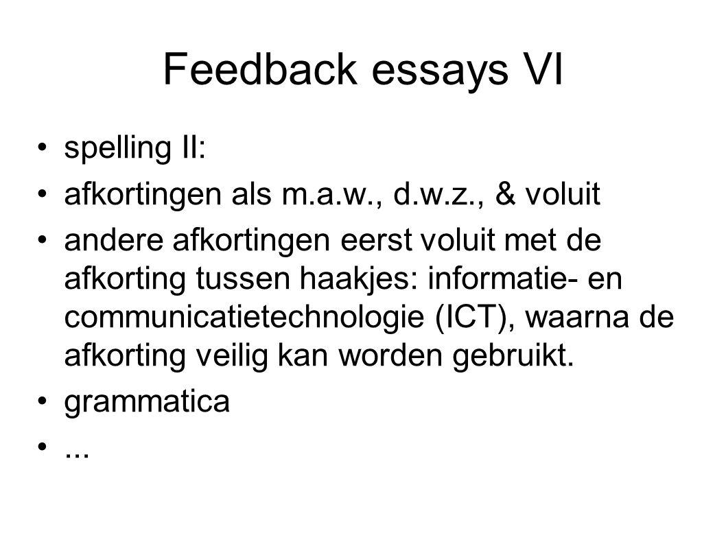 Feedback essays VI spelling II: afkortingen als m.a.w., d.w.z., & voluit andere afkortingen eerst voluit met de afkorting tussen haakjes: informatie-