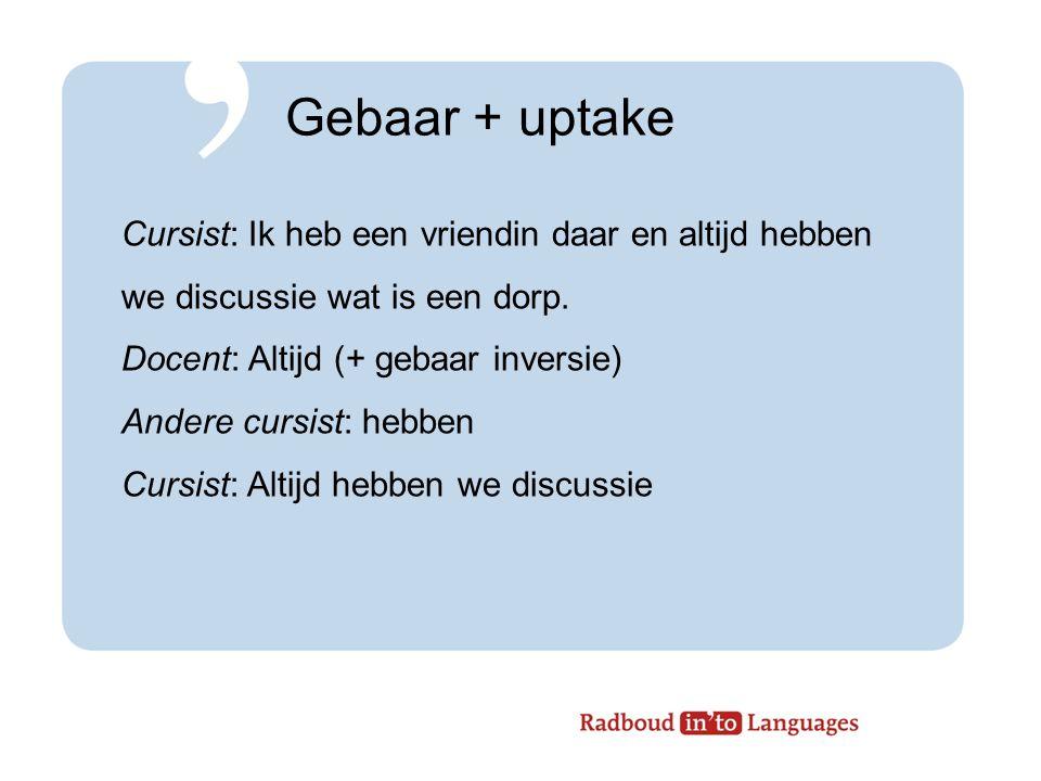 Gebaar + uptake Cursist: Ik heb een vriendin daar en altijd hebben we discussie wat is een dorp.