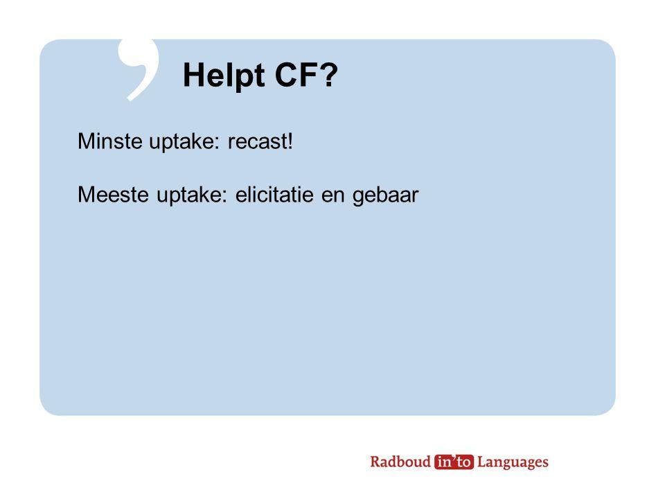 Helpt CF? Minste uptake: recast! Meeste uptake: elicitatie en gebaar