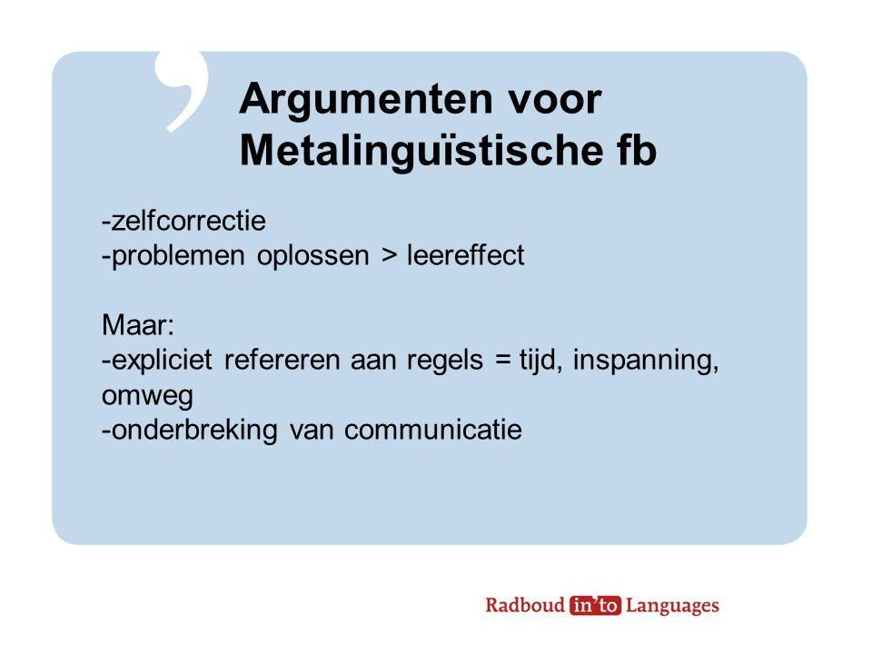 Argumenten voor Metalinguïstische fb -zelfcorrectie -problemen oplossen > leereffect Maar: -expliciet refereren aan regels = tijd, inspanning, omweg -onderbreking van communicatie