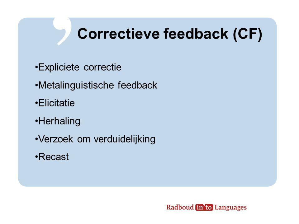 Wenselijke kenmerken CF expliciet consistent intensief gefocust synchroon mogelijkheid bieden voor zelfcorrectie rekening houden met leerderskenmerken (niveau, leeftijd, taalachtergrond, motivatie, anxiety, leerstijl)