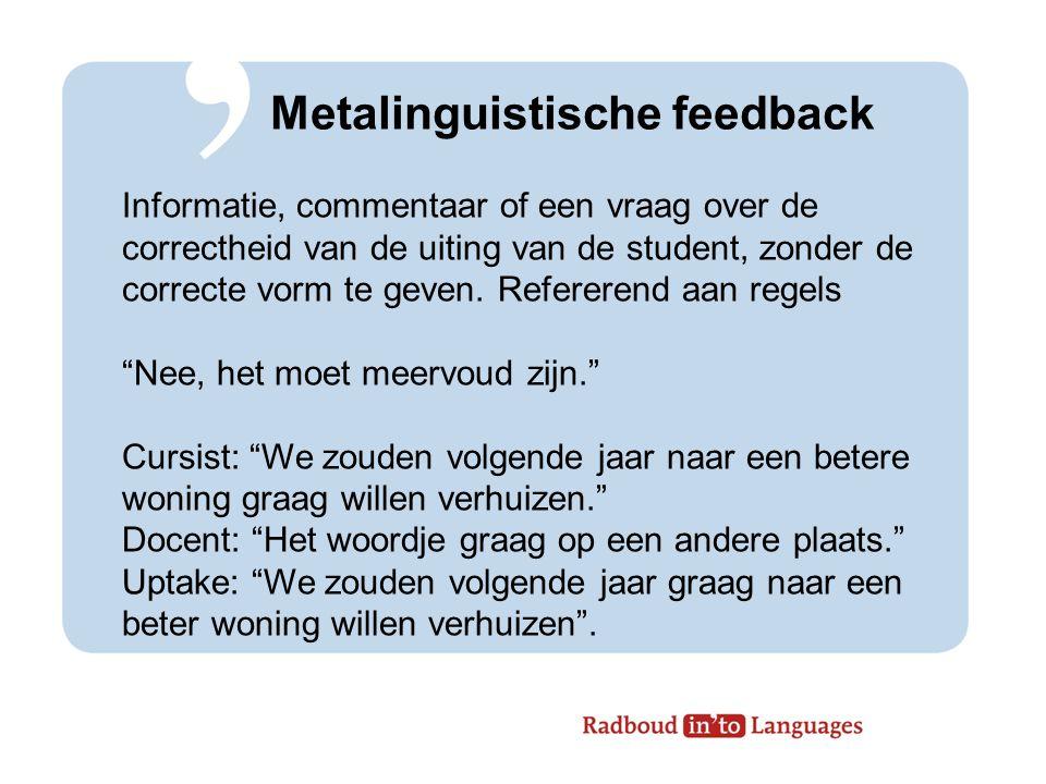 Metalinguistische feedback Cursist: Ze ligt eh op jouw tas.