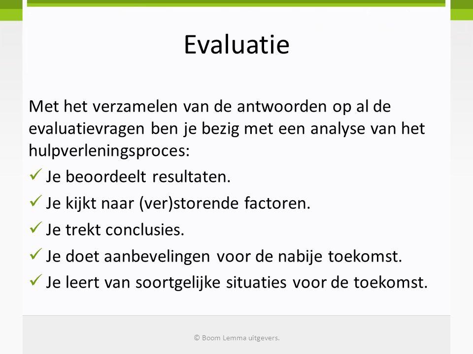 Evaluatie Met het verzamelen van de antwoorden op al de evaluatievragen ben je bezig met een analyse van het hulpverleningsproces: Je beoordeelt resul