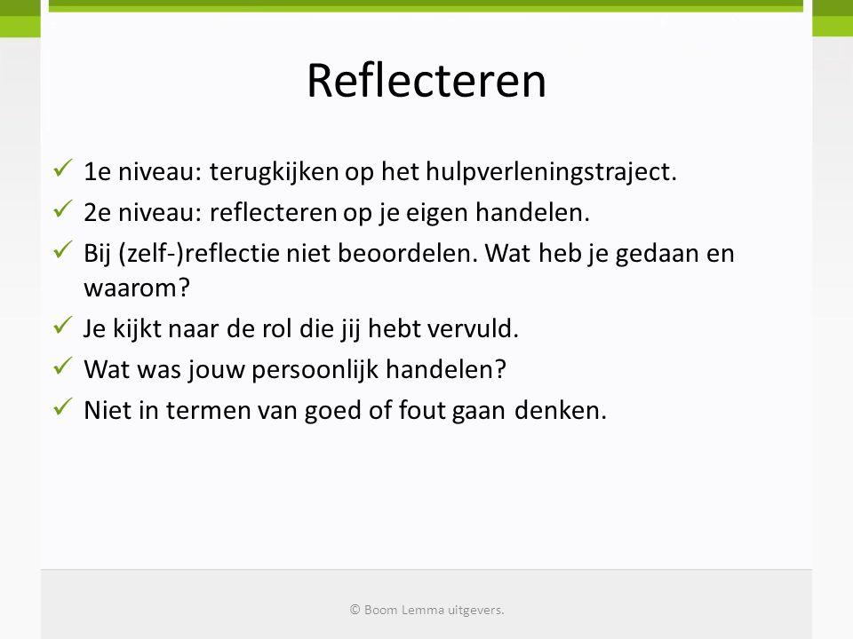 Reflecteren 1e niveau: terugkijken op het hulpverleningstraject. 2e niveau: reflecteren op je eigen handelen. Bij (zelf-)reflectie niet beoordelen. Wa