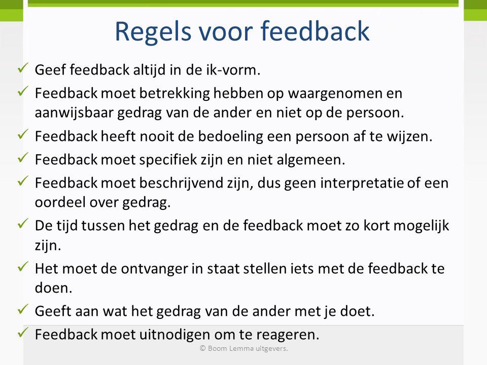 Regels voor feedback Geef feedback altijd in de ik-vorm. Feedback moet betrekking hebben op waargenomen en aanwijsbaar gedrag van de ander en niet op