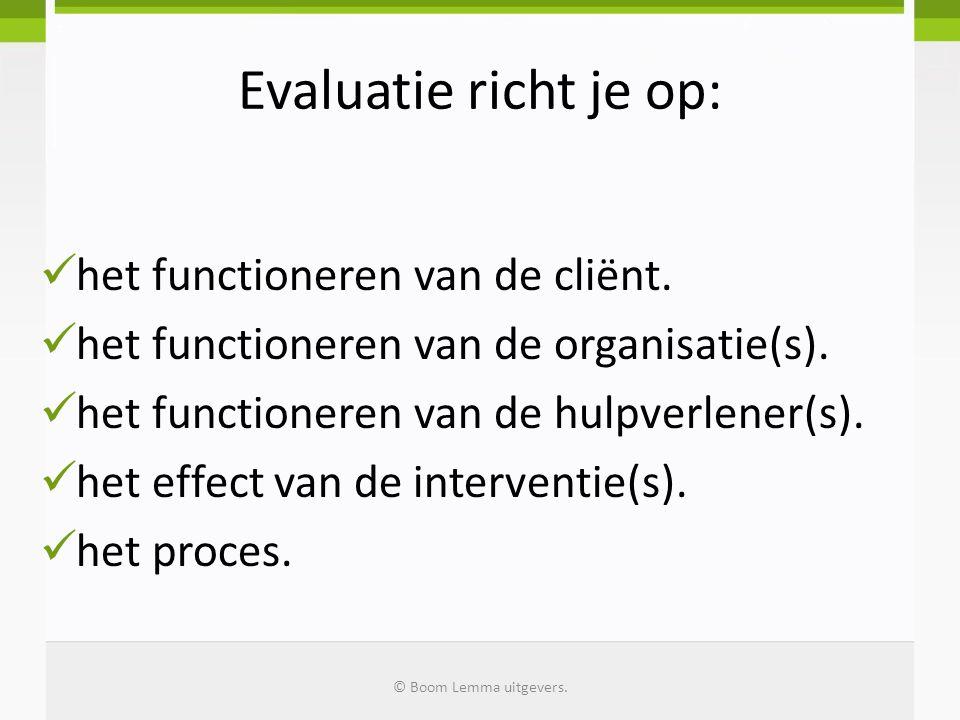 Evaluatie richt je op: het functioneren van de cliënt. het functioneren van de organisatie(s). het functioneren van de hulpverlener(s). het effect van