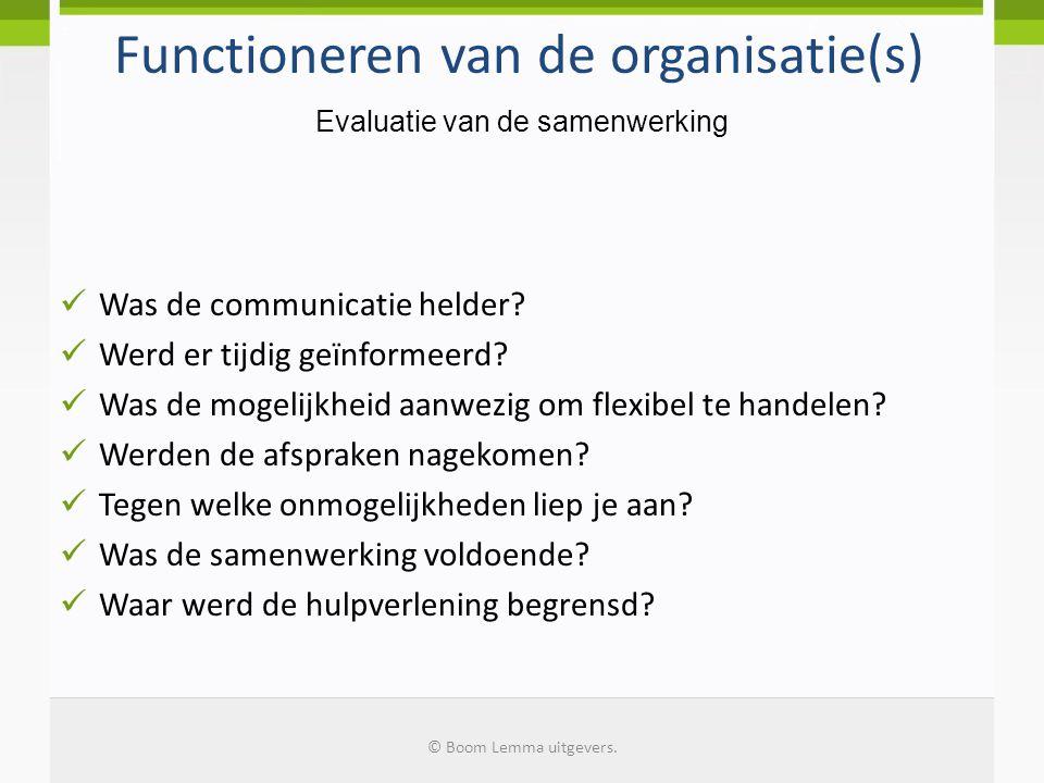 Functioneren van de organisatie(s) Was de communicatie helder? Werd er tijdig geïnformeerd? Was de mogelijkheid aanwezig om flexibel te handelen? Werd