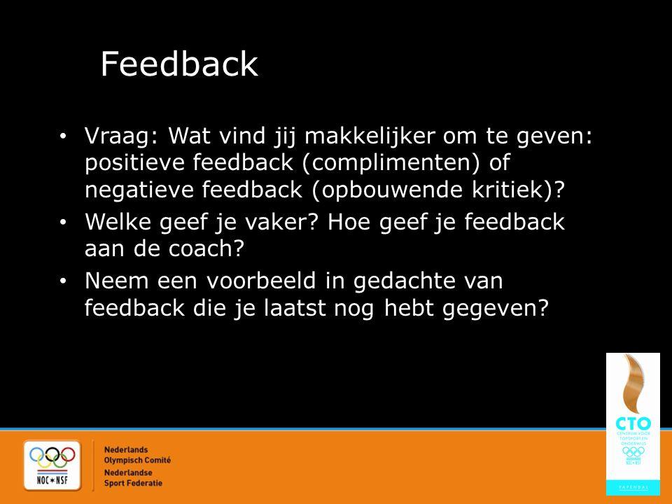 Feedback Vraag: Wat vind jij makkelijker om te geven: positieve feedback (complimenten) of negatieve feedback (opbouwende kritiek)? Welke geef je vake