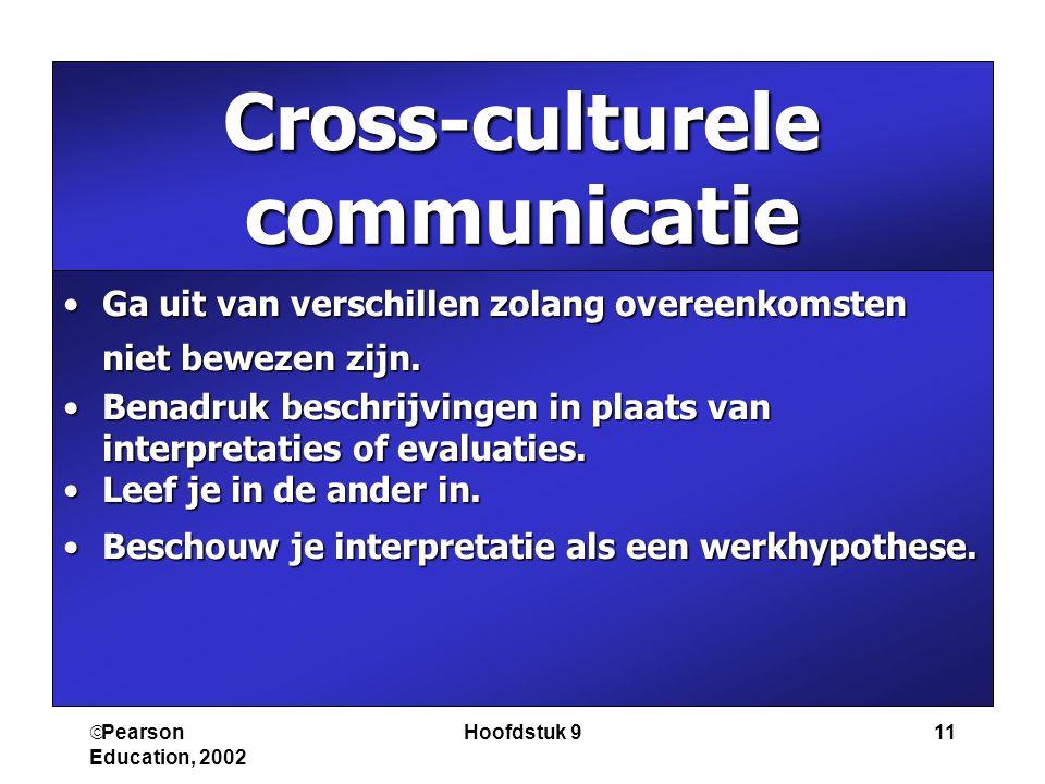  Pearson Education, 2002 Hoofdstuk 911 Cross-culturele communicatie Ga uit van verschillen zolang overeenkomsten niet bewezen zijn.Ga uit van verschi