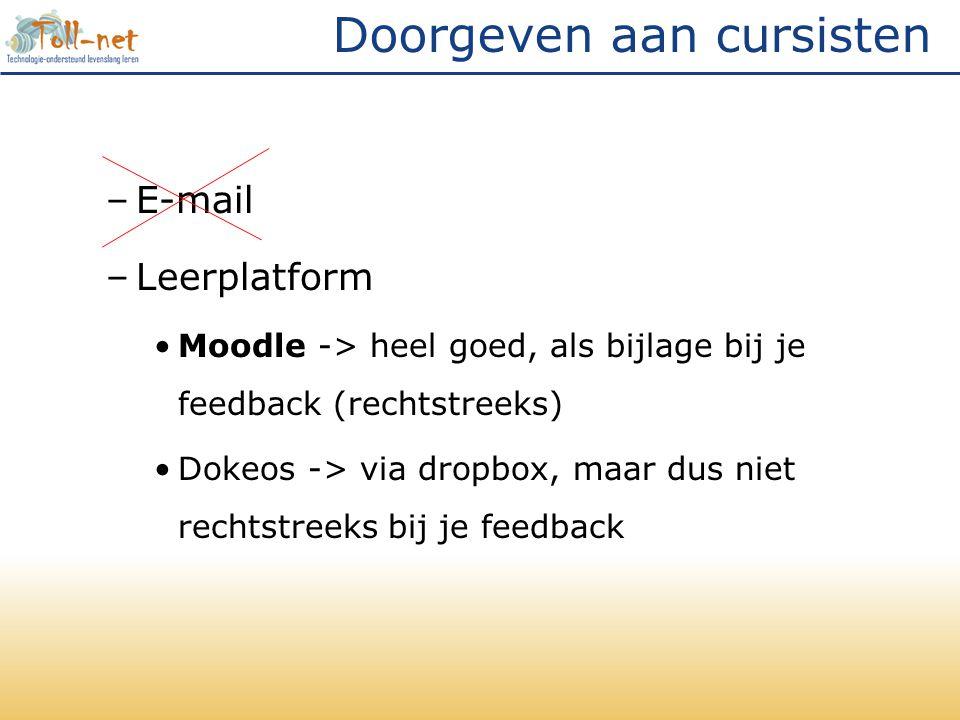 Doorgeven aan cursisten –E-mail –Leerplatform Moodle -> heel goed, als bijlage bij je feedback (rechtstreeks) Dokeos -> via dropbox, maar dus niet rechtstreeks bij je feedback